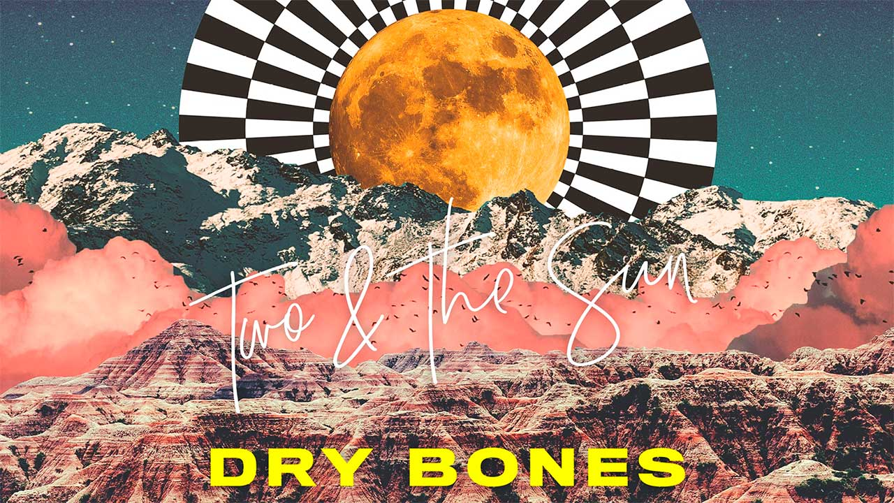 Single «Dry Bones» von Two & The Sun