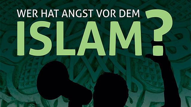 «Wer hat Angst vor dem Islam?»