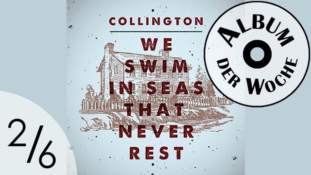«We Swim In Seas That Never Rest» von Collington