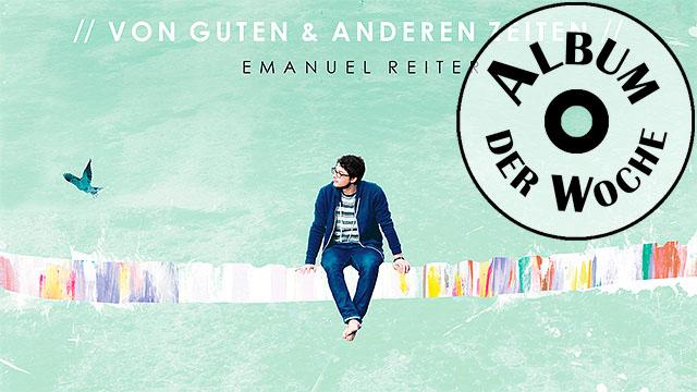 «Von guten & anderen Zeiten» von Emanuel Reiter